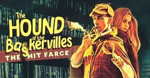 Hound of The Baskervilles - the hit farce!