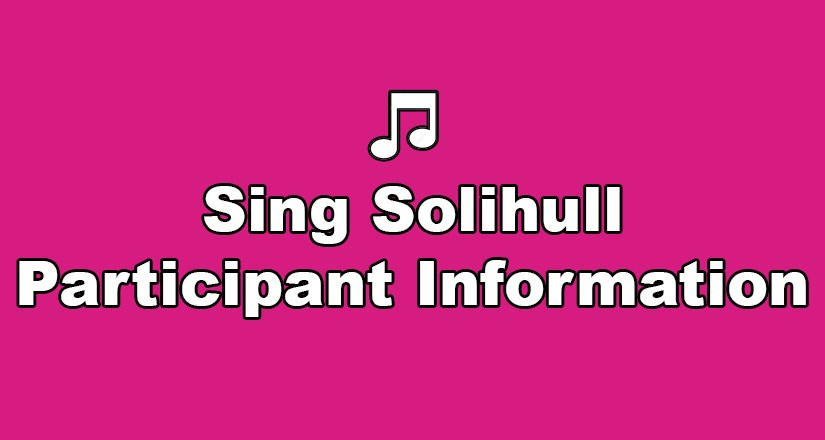 Sing Solihull Participant Information