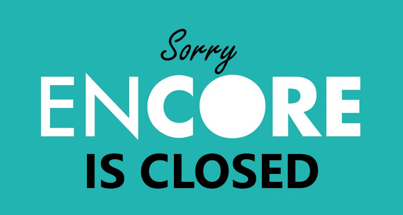 Encore is closed temporarily